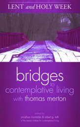 Lent and Holy Week: Bridges to Contemplative Living with Thomas  Merton