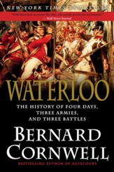 Waterloo: The History of Four Days, Three Armies, and Three Battles - eBook