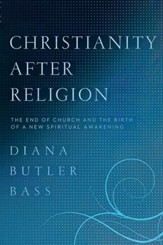 Christianity After Religion: The End of Church and the Birth of a New Spiritual Awakening - eBook