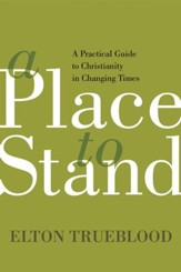 A Place to Stand: A Practical Guide to Christianity in Changing Times - eBook