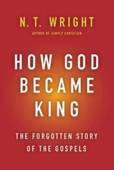 How God Became King: The Forgotten Story of the Gospels - eBook