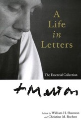 Thomas Merton: A Life in Letters: The Essential Collection