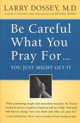 Be Careful What You Pray For, You Might Just Get It: What We Can Do About the Unintentional Effects of Our Thoughts, Prayers and Wishes - eBook