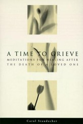 A Time to Grieve: Meditations for Healing After the Death of a Loved One - eBook