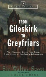 From Gileskirk to Greyfiars: Knox, Buchannan, and the Heroes of Scotland's Reformation