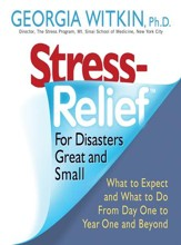 Stress Relief for Disasters Great and Small: What to Expect and What to Do from Day One to Year One and Beyond - eBook