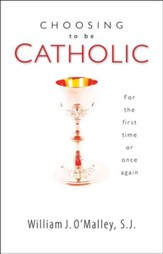 Choosing to Be Catholic: For the First Time or Once Again