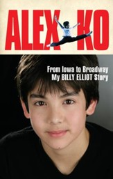 Alex Ko: From Iowa to Broadway, My Billy Elliot Story - eBook
