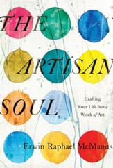 The Artisan Soul: Crafting Your Life into a Work of Art - eBook