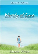 Worthy of Love - Leader's Guide: A Journey of Hope and Healing after Abortion