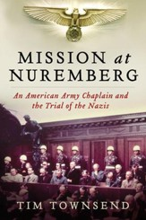 Mission at Nuremberg: An American Army Chaplain and the Trial of the Nazis - eBook