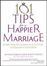 101 Tips for a Happier Marriage: Simple Ways for Couples to Grow Closer to God and to Each Other
