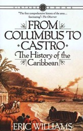 From Columbus to Castro: The History of the Caribbean, 1492-1969