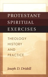 Protestant Spiritual Exercises: Theology, History, and Practice