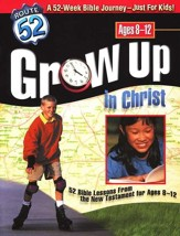 Grow Up in Christ: 52 Bible Lessons from the New Testament for Ages 8-12
