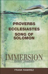 Immersion Bible Studies: Proverbs Ecclesiastes Song of Solomon