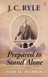 J.C. Ryle: Prepared to Stand Alone [Hardcover]