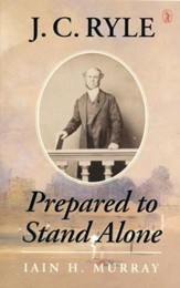 J.C. Ryle: Prepared to Stand Alone [Paperback]