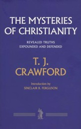 The Mysteries of Christianity: Revealed Truths Expounded and Defended