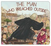 The Man Who Preached Outside: George Whitefield