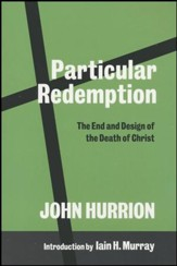 Particular Redemption: The End and Design of the Death of Christ