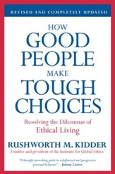 How Good People Make Tough Choices Rev Ed: Resolving the Dilemmas of Ethical Living - eBook