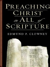 Preaching Christ in All of Scripture - eBook