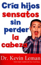 Cría Hijos Obedientes sin Perder la Cabeza  (Making Children Mind Without Losing Yours)