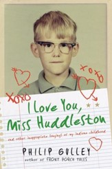 I Love You, Miss Huddleston: And Other Inappropriate Longings of My Indiana Childhood - eBook