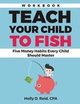 Teach Your Child to Fish Workbook: Five Money Habits Every Child Should Master