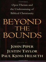 Beyond the Bounds: Open Theism and the Undermining of Biblical Christianity - eBook