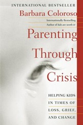Parenting Through Crisis: Helping Kids in Times of Loss, Grief, and Change - eBook