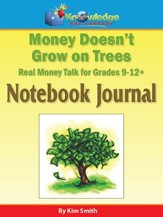 Money Doesn't Grow On Trees: Real  Money Talk For Grades 9-12+ Notebook Journal (Printed Edition)