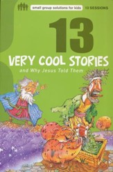 13 Very Cool Stories and Why Jesus Told Them