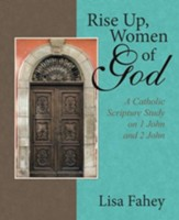 Rise Up, Women of God: A Catholic Scripture Study on 1 John and 2 John