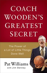 Coach Wooden's Greatest Secret: The Power of a Lot of Little Things Done Well