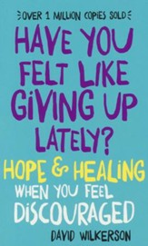 Have You Felt Like Giving Up Lately? Hope & Healing When You Feel Discouraged