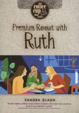 Premium Roast with Ruth: A Coffee Cup Bible Study