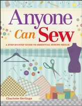 Anyone Can Sew, A Beginner's Step-by-Step Guide to Sewing Skills