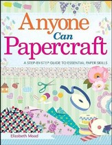 Anyone Can Papercraft, A Beginner's Step-by-Step Guide to Papercrafting Skills