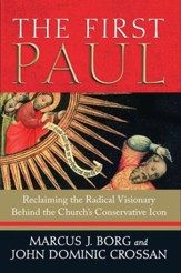 The First Paul: Reclaiming the Radical Visionary Behind the Church's Conservative Icon - eBook