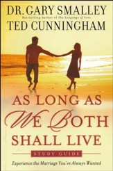 As Long As We Both Shall Live Study Guide: Experience the Marriage You've Always Wanted