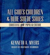 All God's Children and Blue Suede Shoes: Christians and Popular Culture - unabridged audiobook on CD