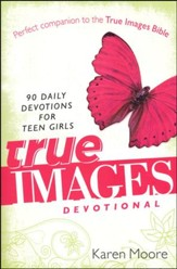 True Images Devotional: 90 Daily Devotions for Teen Girls