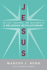 Jesus: Uncovering the Life, Teachings, and Relevance of a Religious Revolutionary - eBook