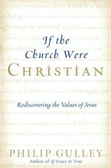 If the Church Were Christian: Rediscovering the Values of Jesus - eBook