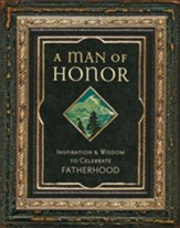 A Man of Honor: Inspiration and Wisdom to Celebrate Fatherhood