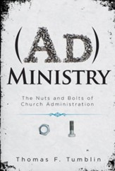 AdMinistry: The Nuts and Bolts of Church Administration