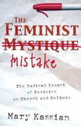 The Feminist Mistake: The Radical Impact of Feminism on Church and Culture - eBook