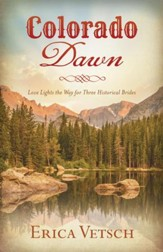 Colorado Dawn: Love Lights the Way for Three Historical Brides - eBook